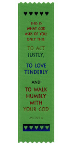 To Act Justly, To Love Tenderly and to Walk Humbly with your God Micah 6